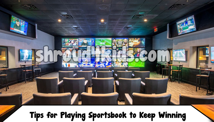 Tips for Playing Sportsbook to Keep Winning